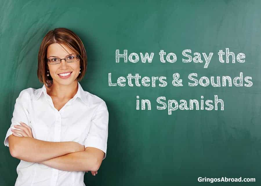 How to say the letters and sounds in Spanish